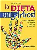 La dieta anti artrosi. Il metodo innovativo per la salute delle tue articolazioni