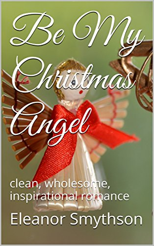 be-my-christmas-angel-clean-wholesome-inspirational-romance-christmas-angels-book-4-english-edition