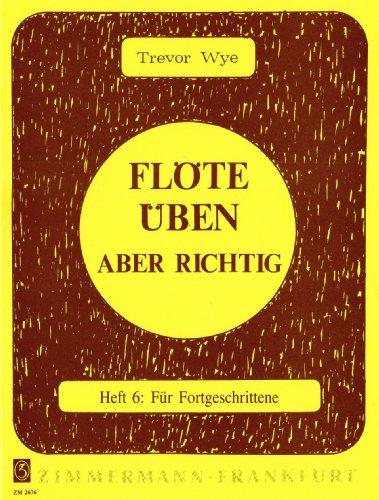 Flöte üben – aber richtig: Für Fortgeschrittene. Heft 6. Flöte.