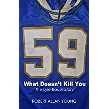 What Doesn't Kill You: The Lyle Bauer Story (English Edition)