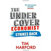 By Tim Harford The Undercover Economist Strikes Back: How to Run or Ruin an Economy
