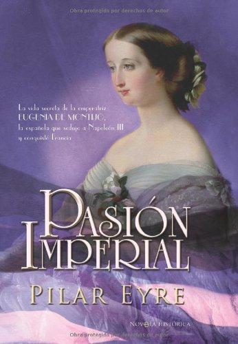 Pasion imperial (Novela Historica(la Esfera)) por Pilar Eyre