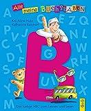 Alle meine Buchstaben - B: Das lustige ABC zum Lernen und Lesen (Alle meine Buchstaben / Das Alphabet in 24 attraktive Bände verpackt: So bekommt ... für Vorschulkinder und Schulanfänger)