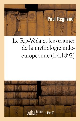 Le Rig-Veda Et Les Origines de La Mythologie Indo-Europeenne (Religion) par Paul Regnaud