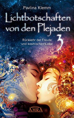 Lichtbotschaften von den Plejaden Band 3: Rückkehr der Freude und kosmischen Liebe