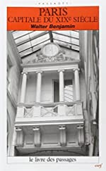 Paris, capitale du XIXe siècle - Le Livre des passages de Benjamin Walter
