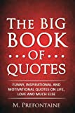 The Big Book of Quotes: Funny, Inspirational and Motivational Quotes on Life, Love an...