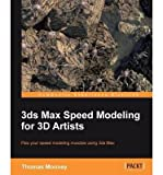 3ds Max Speed Modeling for 3D Artists by Mooney, Thomas O. ( AUTHOR ) Oct-31-2012 Paperback
