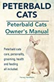 Peterbald Cats. Peterbald Cats Owners Manual. Peterbald cats care, personality, grooming, health and feeding all included. by Harvey Hendisson (2014-10-02)