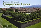 Conoscere Lucca. Guida alla città