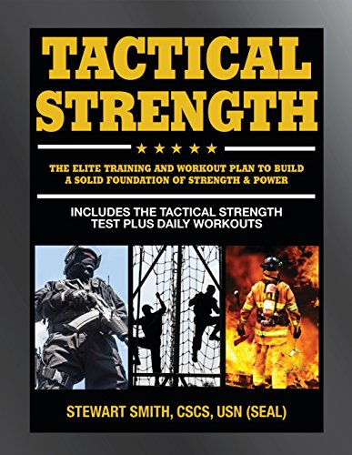 Tactical Strength: The Elite Training and Workout Plan for Spec Ops, SEALs, SWAT, Police, Firefighters, and Tactical Professionals (Training Marines Physical)