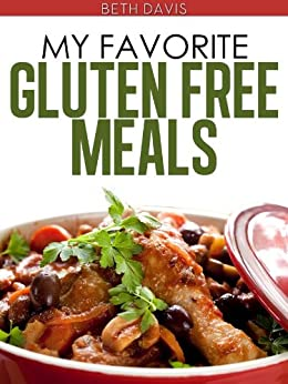 My Favorite Quick And Easy Gluten Free Meals by [Davis, Beth]