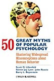 50 Great Myths of Popular Psychology - Shattering Widespread Misconceptions about Human Behavior (Great Myths of Psychology)