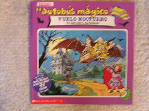 El Autobus Magico El Vuelo Nocturno/Magic School Bus Going Batty: UN Libro Sobre Los Murcielagos/a Book About Bats (The Magic School Bus)