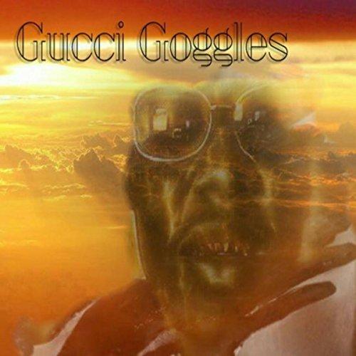Gucci Goggles [Explicit]