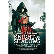 Knight of Shadows: A Guy of Gisburne Novel (Hunter of Sherwood Book 1)