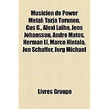 Musicien de Power Metal: Tarja Turunen, Gus G., Alexi Laiho, Jens Johansson, Andre Matos, Herman Li, Marco Hietala, Jon Schaffer, Jrg Michael