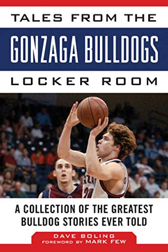 Tales from the Gonzaga Bulldogs Locker Room: A Collection of the Greatest Bulldog Stories Ever Told (Tales from the Team) Gonzaga University Basketball