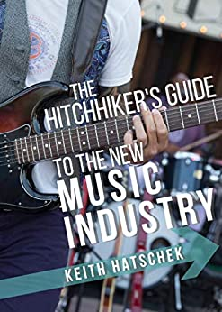 The Hitchhiker's Guide to the New Music Industry (English Edition) par [Hatschek, Keith]