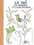 Le roi, la graine et leurs enfants / Alex Cousseau   Cousseau, Alex (1974-....). Auteur