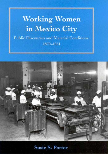 Working Women in Mexico City: Public Discourses and Material Conditions, 1879-1931