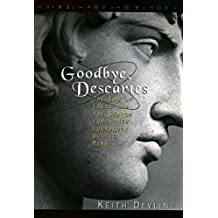 Goodbye Descartes: End of Logic and the Search for a New Cosmology of the Mind by Keith Devlin (1997-01-23)