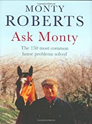Ask Monty: The 170 most common horse problems solved: The 150 Most Common Horse Problems Solved by Monty Roberts (2007-09-20)