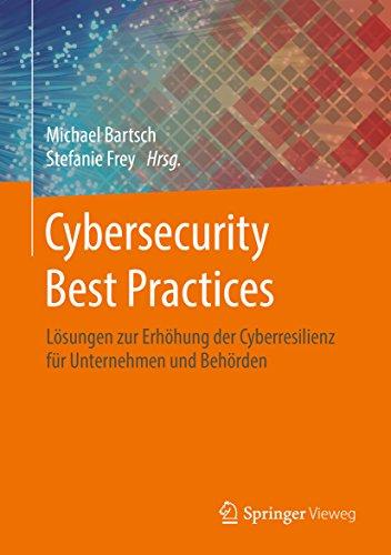 Cybersecurity Best Practices: Lösungen zur Erhöhung der Cyberresilienz für Unternehmen und Behörden