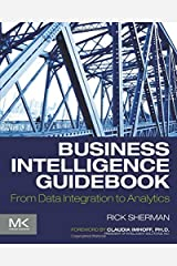 Business Intelligence Guidebook: From Data Integration to Analytics Paperback