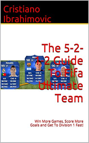 The 5-2-1-2 Guide To Fifa 17 Ultimate Team: Win More Games, Score More Goals and Get To Division 1 Fast! (Fifa Guides Book 3) (English Edition)