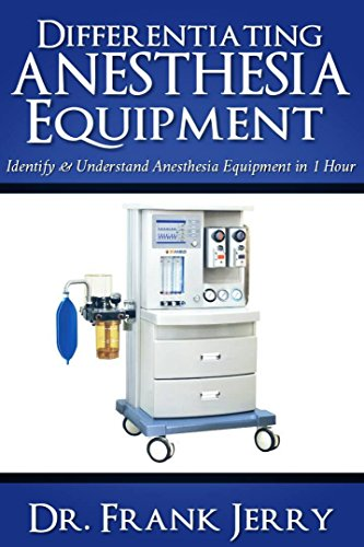 Differentiating Anesthesia Equipment: Identify and Understand Anesthesia Equipment in 1 Hour (Including the most popular manufacturers and suppliers to buy Anesthesia Equipment) (English Edition)