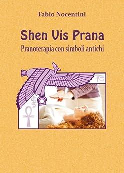 Shen Vis Prana. Pranoterapia con simboli antichi di [Nocentini, Fabio]