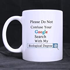 Idea Regalo - Biologists Gifts Presents Funny Saying Please Do Not Confuse Your Google Search With My Biological Degree Tea/Coffee/Wine Cup 100% Ceramic 11-Ounce White Mug