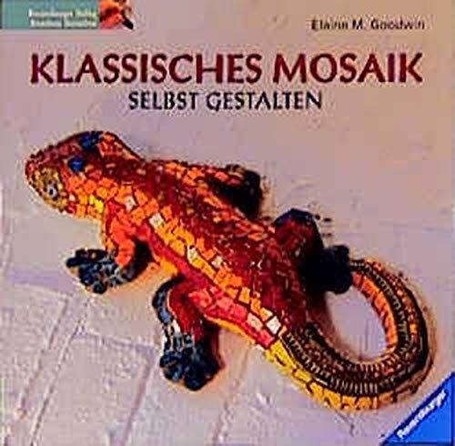 Klassisches Mosaik selbst gestalten: Entwürfe und Projekte, angeregt von Mosaiken aus 6000 Jahren