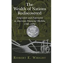 The Wealth of Nations Rediscovered: Integration and Expansion in American Financial Markets, 1780–1850