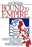 Bound to Empire: United States and the Philippines, 1890-1990 by H. W. Brands (1992-09-01)