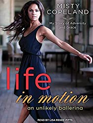 Life in Motion: An Unlikely Ballerina by Misty Copeland (2014-03-11)