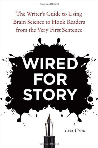 Wired for Story: The Writer's Guide to Using Brain Science to Hook Readers from the Very First Sentence by Cron, Lisa (2012) Paperback