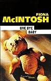 Bye bye baby de Fiona McIntosh (1 juin 2009) Broché