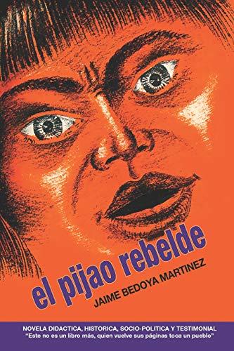 El pijao rebelde: Novela didáctica, histórica, socio-política y testimonial