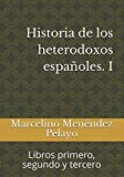 Historia de los heterodoxos españoles. I: Libros primero, segundo y tercero