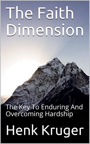 The Faith Dimension: The Key To Enduring And Overcoming Hardship (English Edition) por Henk Kruger