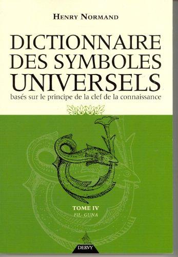 Dictionnaire des symboles universels basés sur le principe de la clef de la connaissance : Tome 4, Fil-Guna par Henry Normand
