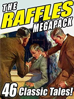 The Raffles Megapack: The Complete Tales of the Amateur Cracksman, plus Pastiches and Continuations by [Hornung, E.W.]
