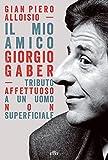 Il mio amico Giorgio Gaber. Tributo affettuoso a un uomo non superficiale. Con Contenuto digitale (fornito elettronicamente)