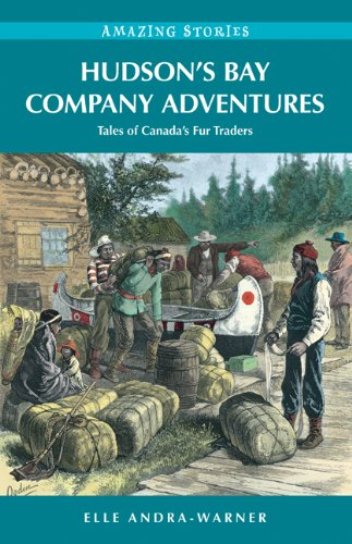 Hudson's Bay Company Adventures: Tales of Canada's Fur Traders (Amazing Stories) (English Edition)