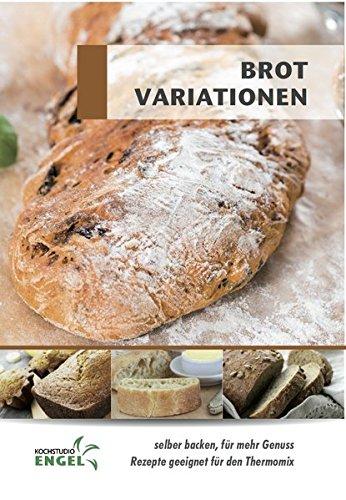Brot Variationen - Rezepte geeignet für den Thermomix: selber backen für mehr Genuss