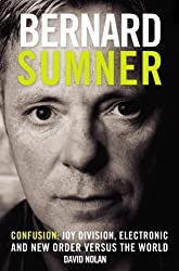Bernard Sumner: Confusion: Joy Division, Electronic and New Order Versus the World by David Nolan (2007-08-30)