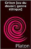 Criton [ou du devoir; genre éthique] - Format Kindle - 0,99 €