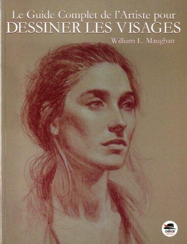 Le guide complet de l'artiste pour dessiner les visages (Nouvelle édition)